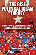 The Rise of Political Islam in Turkey: Urban Poverty, Grassroots Activism and Islamic Fundamentalism (Library of Modern Turkey Book 10)