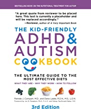 The Kid-Friendly ADHD & Autism Cookbook, 3rd edition: The Ultimate Guide to the Most Effective Diets -- What they are - Why they work - How to do them