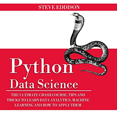 Python Data Science: The Ultimate Crash Course, Tips, and Tricks to Learn Data Analytics, Machine Learning, and Their Application (Programming Book 4)