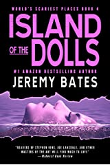 Island of the Dolls: A nail-biting suspense thriller by the new king of horror (World's Scariest Places Book 4) Kindle Edition