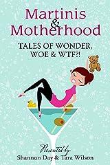 Martinis & Motherhood: Tales of Wonder, Woe & WTF?! Kindle Edition