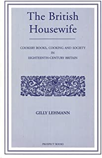 The British Housewife: Cooking and Society in 18th-century Britain