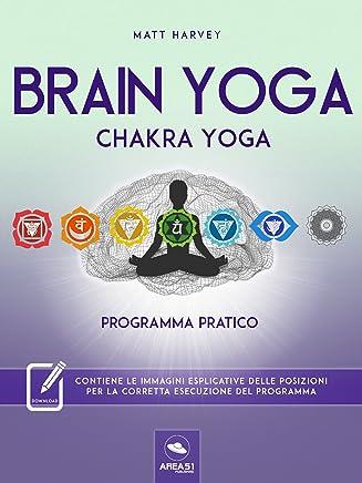 Brain Yoga. Chakra Yoga: Programma pratico