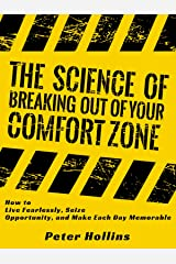 The Science of Breaking Out of Your Comfort Zone: How to Live Fearlessly, Seize Opportunity, and Make Each Day Memorable (Understand Your Brain Better Book 5) Kindle Edition