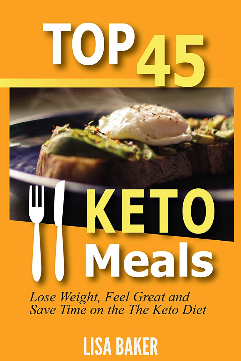 Top 45 KETO Meals: Lose Weight, Feel Great and Save Time on the The Keto Diet (English Edition)