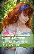 The Adventures of Maid Marian, Healer of Sherwood Forest: Fairy Tales Are Real