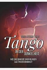 Tango in der Dunkelheit: Wie eine Sehende einem Blinden das Tanzen beibringt Kindle Ausgabe