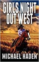 Girls Night Out West: A Classic Western Adventure