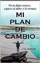 MI PLAN DE CAMBIO: No te dejes vencer... supera el dolor y la tristeza. (Spanish Edition)