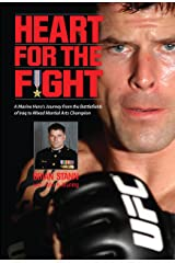 Heart for the Fight: A Marine Hero's Journey from the Battlefields of Iraq to Mixed Martial Arts Champion Kindle Edition