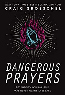 Dangerous Prayers: Because Following Jesus Was Never Meant to Be Safe (English Edition)