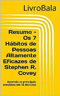 Resumo - Os 7 Hábitos de Pessoas Altamente Eficazes de Stephen R. Covey: Aprenda os principais conceitos em 15 minutos (Portuguese Edition)