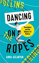 Dancing on Ropes: Translators and the Balance of History (English Edition)