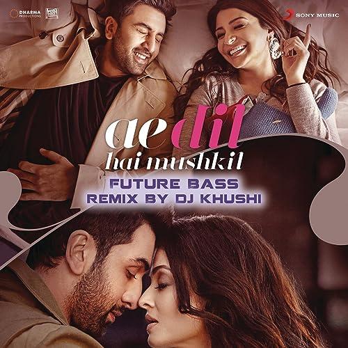 Amazon Com Ae Dil Hai Mushkil Future Bass Remix By Dj Khushi From Ae Dil Hai Mushkil Pritam Arijit Singh Khushi Mp3 Downloads