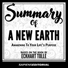 Summary of a New Earth: Awakening to Your Life's Purpose - Based on the Book by Eckhart Tolle