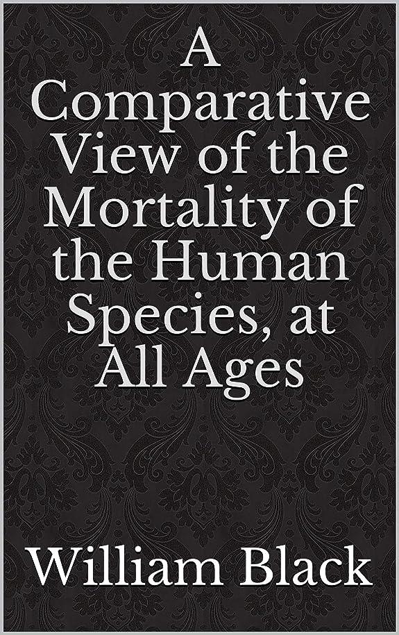 愛国的な調停する文字A Comparative View of the Mortality of the Human Species, at All Ages (English Edition)
