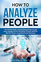 How to Analyze People: The Ultimate Guide to Speed Reading People through Body Language and the Psychology of Human Behavior. Discover Persons Using Mind Control Techniques (English Edition)