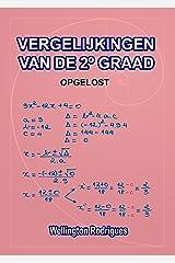VERGELIJKINGEN VAN DE 2º GRAAD: OPGELOST (Wiskunde Book 3) (Dutch Edition) eBook Kindle
