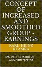 Concept of increased and smoothed Group - Earnings: IAS 39, IFRS 9 and US – GAAP interpreted