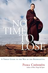 No Time to Lose: A Timely Guide to the Way of the Bodhisattva Kindle Edition