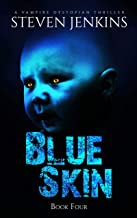Blue Skin: Book Four: A Vampire Dystopian Thriller