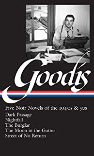 David Goodis: Five Noir Novels of the 1940s & 50s (LOA #225): Dark Passage / Nightfall / The Burglar / The Moon in the Gutter / Street of No  Return (Library of America Noir Collection)