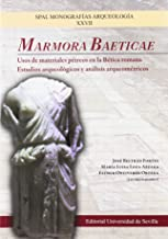 MARMORA BATICAE Nº XXVII: Usos de materiales pétreos en la Bética romana. Estudios arqueológicos y análisis arqueométricos: 27 (SPAL Monografías Arqueología)