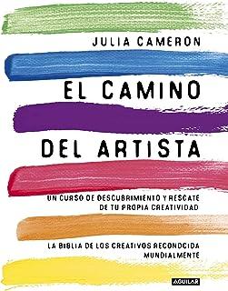 El Camino Del Artista: Un curso de descubrimiento y rescate de tu propia creatividad (Cuerpo y mente)