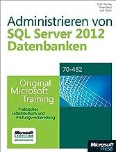 Administrieren von Microsoft SQL Server 2012-Datenbanken - Original Microsoft Training für Examen 70-462: Praktisches Selbststudium und Prüfungsvorbereitung (German Edition)