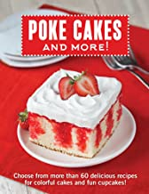Poke Cakes: Choose from More Than 60 Delicious Recipes for Colorful Cakes and Fun Cupcakes