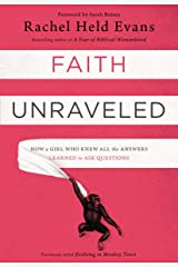Faith Unraveled: How a Girl Who Knew All the Answers Learned to Ask Questions Kindle Edition