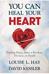 You Can Heal Your Heart: Finding Peace After a Breakup, Divorce, or Death Kindle Edition