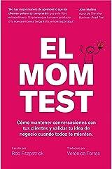 El Mom Test: Cómo mantener conversaciones con tus clientes y validar tu idea de negocio cuando todos te mienten. (Spanish Edition) Kindle Edition