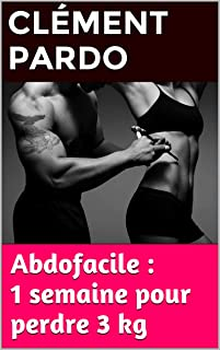 Methode Abdofacile : 1 semaine pour perdre 3 kg: Toutes les techniques simples pour brûler de la graisse facilement, sans régime et sans équipements ... (French Edition)