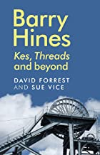 Barry Hines: <i>Kes</i>, <i>Threads</i> and beyond