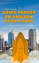 Cómo Vender en en Amazon Paso a Paso - Guía Corta Sobre Cómo Iniciar un Negocio Exitoso en Amazon, los Criterios que Neces...