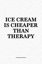 Ice Cream Is Cheaper Than Therapy: A 6x9 Inch Softcover Matte Notebook Diary  With 120 Blank Lined Pages
