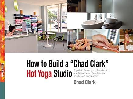 How to Build a Chad Clark Hot Yoga Studio by Chad Clark (2014-08-01)