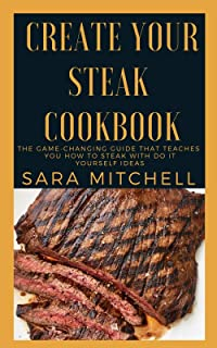 Create Your Steak Cookbook: The Game-Changing Guide That Teaches You How to Steak With Do it Yourself Ideas (English Edition)
