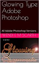 Glowing Type Adobe Photoshop: All Adobe Photoshop Versions (Adobe Photoshop Made Easy Book 147)
