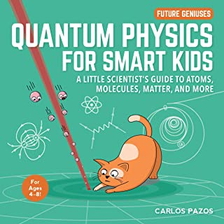 Quantum Physics for Smart Kids: A Little Scientist's Guide to Atoms, Molecules, Matter, and More: Volume 4