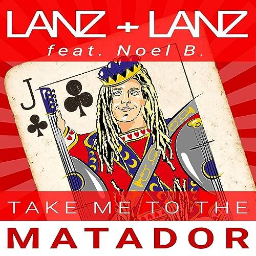 Take Me To The Matador (feat. Noel B.)