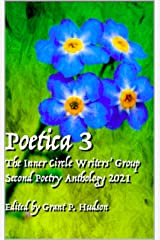 Poetica # 3: The Inner Circle Writers' Group Second Poetry Anthology 2021 Kindle Edition