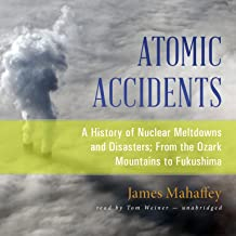 Atomic Accidents: A History of Nuclear Meltdowns and Disasters; From the Ozark Mountains to Fukushima
