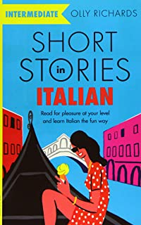 Short Stories in Italian for Intermediate Learners: Read for pleasure at your level, expand your vocabulary and learn Ital...