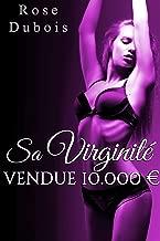 Sa Virginité Vendue 10.000€: (Une Nouvelle Érotique Adulte de Soumission et de Domination) (French Edition)