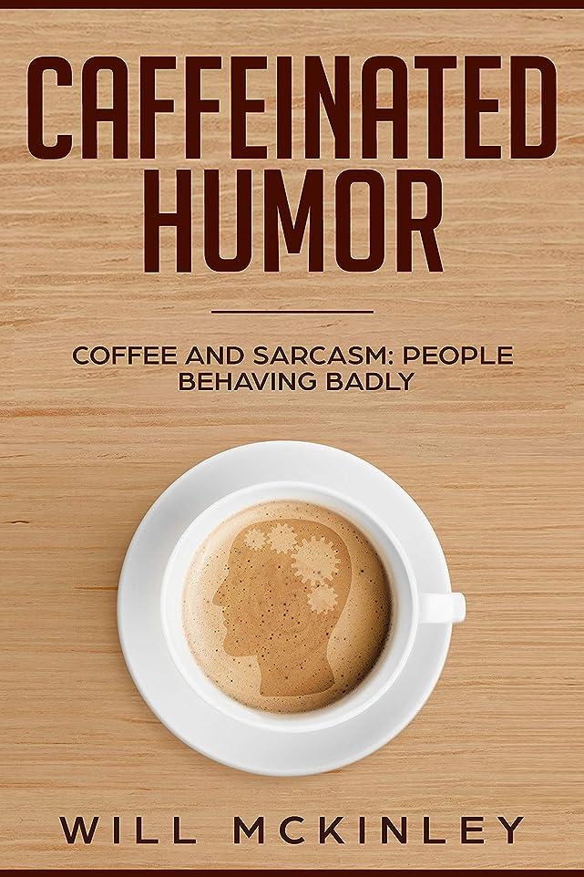異邦人代表する強風Caffeinated Humor: Coffee and Sarcasm: People behaving badly (English Edition)