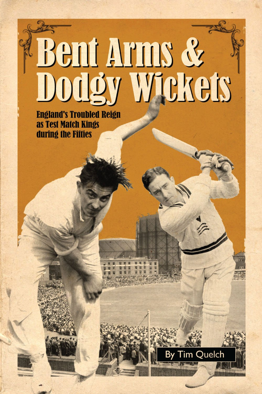 Image OfBent Arms & Dodgy Wickets: England's Troubled Reign As Test Match Kings During The Fifties