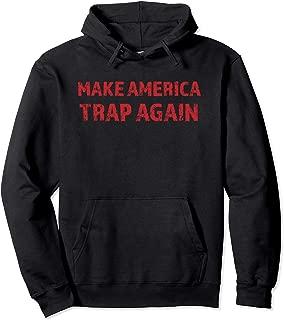 Best make america trap again hoodie Reviews
