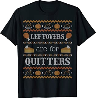 Funny Ugly Thanksgiving Sweater Shirt Leftovers for Quitters T-Shirt